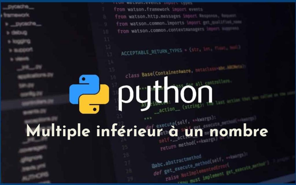 plus grand multiple inférieur à un autre en Python