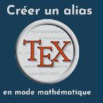 LaTeX: créer un alias en mode mathématique